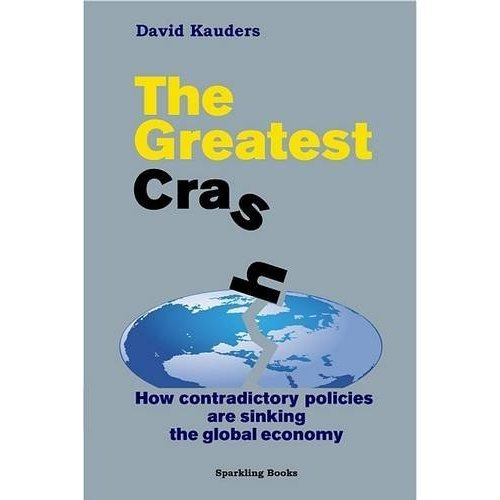 The Greatest Crash: How contradictory policies are sinking the global economy