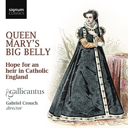 Gallicantus - Queen Marys Big Belly: Hope for an Heir in Catholic England [CD]