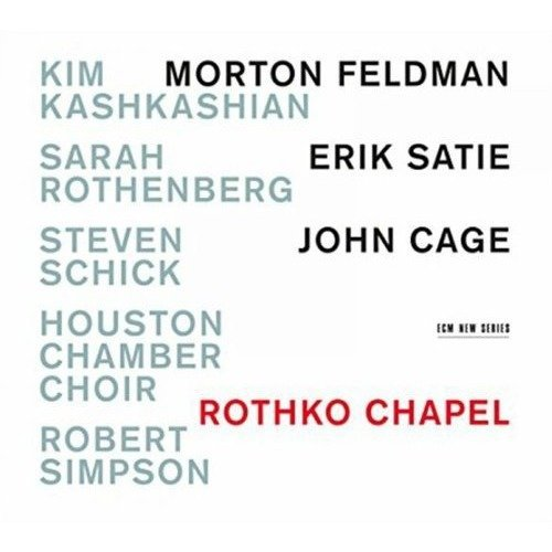 Sarah Rothenberg, Houston Chamber Choir Kim Kashkashian - Rothko Chapel: Morton Feldman, Erik Satie, John Cage [CD]