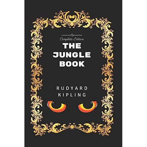 The Jungle Book - Complete Edition: By Rudyard Kipling- Illustrated