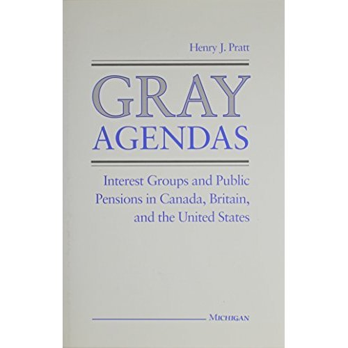 Gray Agendas: Interest Groups and Public Pensions in Canada, Britain and the United States