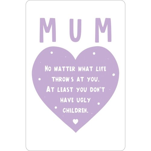 Grindstore Mum At Least You Dont Have Ugly Children Plaque