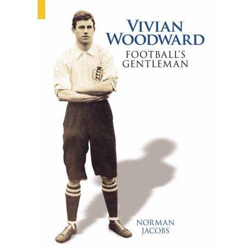 Vivian Woodward: Football's Gentleman