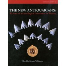 The New Antiquarians: 50 Years of Archaeological Innovation in Wessex (CBA Research Reports) - Used