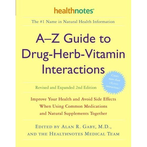 A-Z Guide to Drug-Herb-Vitamin Interactions: Improve Your Health and Avoid Side Effects When Using Common Medications and Natural Supplements Toge...