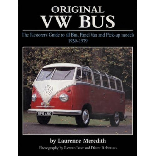 Original VW Bus  The Restorers Guide to All Bus Panel Van and Pickup Models 19501979 by Laurence Mer