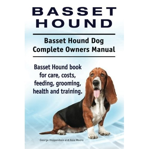 Basset Hound. Basset Hound Dog Complete Owners Manual. Basset Hound book for care, costs, feeding, grooming, health and training.