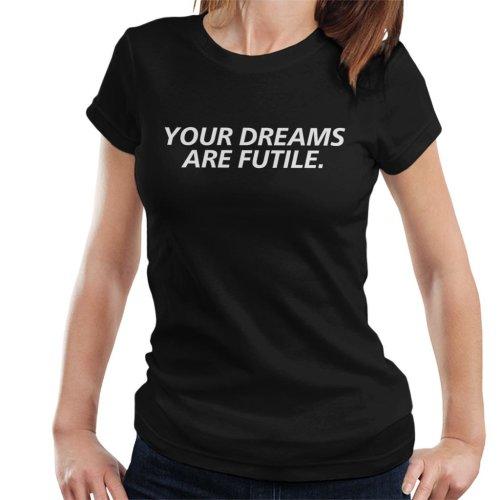 Your Dreams Are Futile Women's T-Shirt