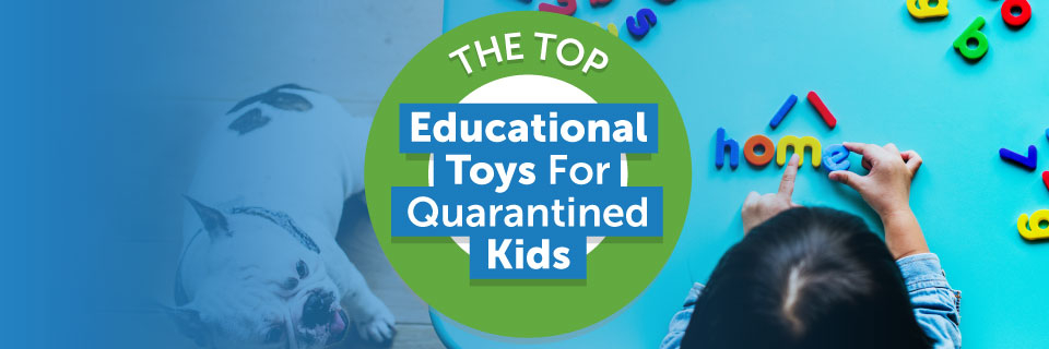 The Top Educational Toys for Quarantined Kids