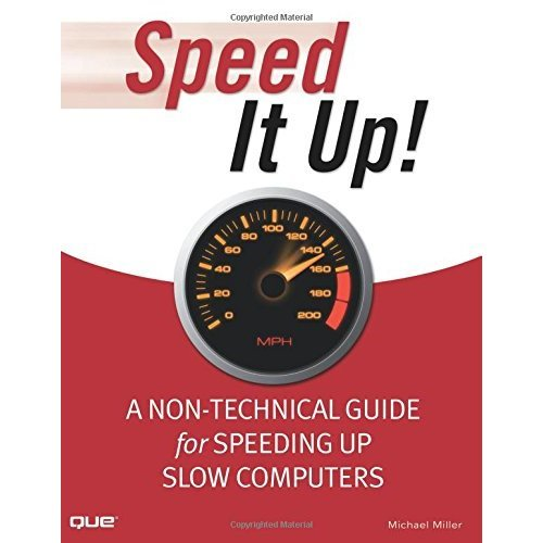 Speed It Up! A Non-Technical Guide for Speeding Up Slow Computers: A Non-Technical Guide for Speeding Up Slow Computers
