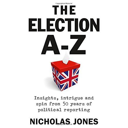 The Election A-Z: Insights, Intrigue and Spin from 50 Years of Political Reporting