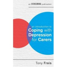 An Introduction to Coping with Depression for Carers by Tony Frais - Used