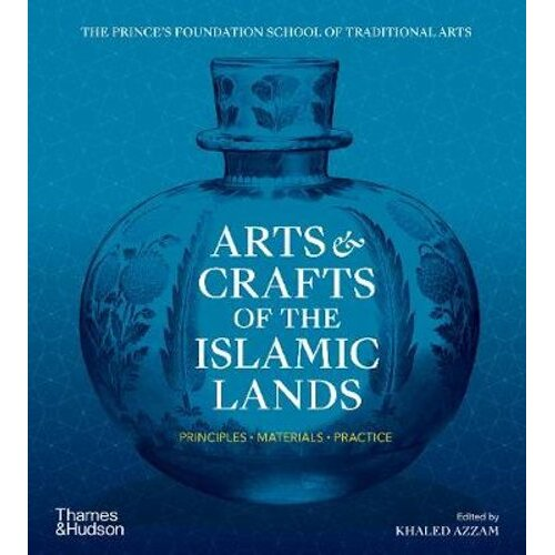Arts & Crafts of the Islamic Lands | Paperback
