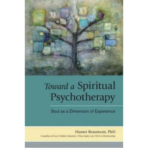 Toward A Spiritual Psychotherapy by Hunter Beaumont