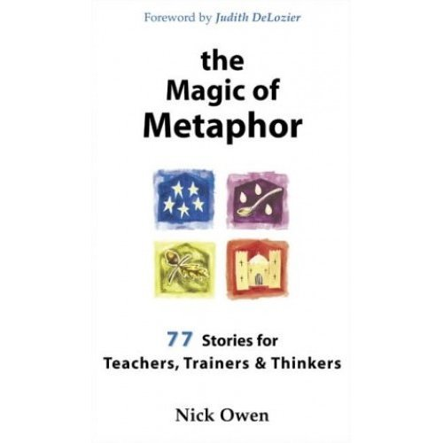 The Magic of Metaphor: 77 stories for teachers, trainers & thinkers: 77 Stories for Teachers, Trainers and Thinkers