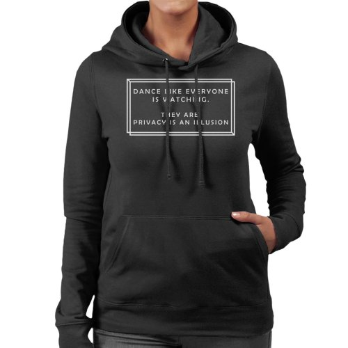(X-Large) Dance Like Everyone Is Watching Privacy Is An Illusion Women's Hooded Sweatshirt