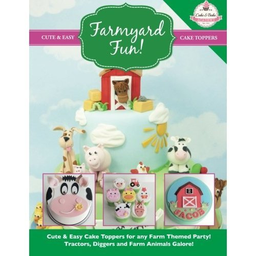 Farmyard Fun!: Cute & Easy Cake Toppers for any Farm Themed Party! Tractors, Diggers and Farm Animals Galore!: Volume 7 (Cute & Easy Cake Toppers ...