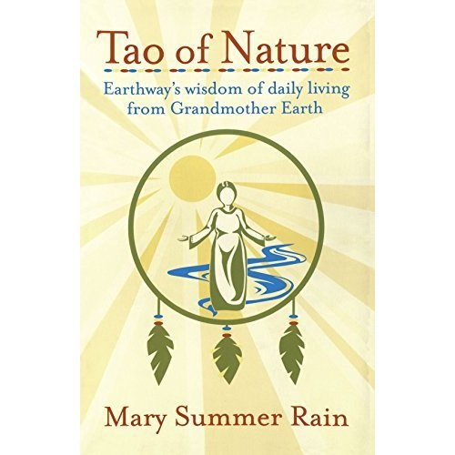 Tao of Nature: Earthway's Wisdom of daily living from Grandmother Earth