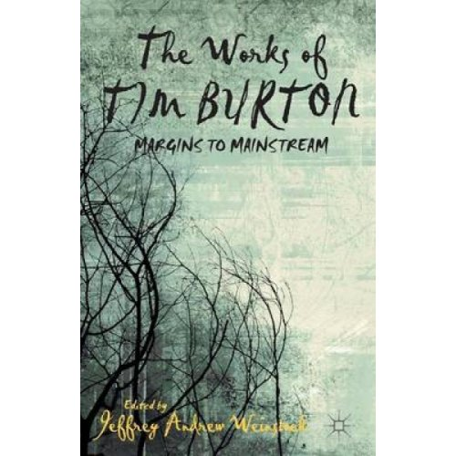 The Works of Tim Burton  Margins to Mainstream by Edited by J V Weinstock