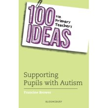 100 Ideas for Primary Teachers Supporting Pupils with Autism by Brower & Francine - Used