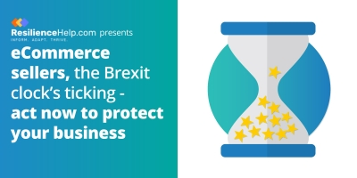 ECommerce Sellers, The Brexit Clock's Ticking – Act Now To Protect Your Business