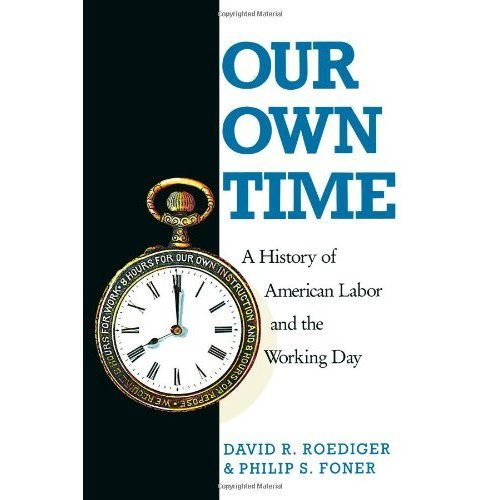 Our Own Time: A History of American Labor and the Working Day: History of American Labour and the Working Day (Haymarket)