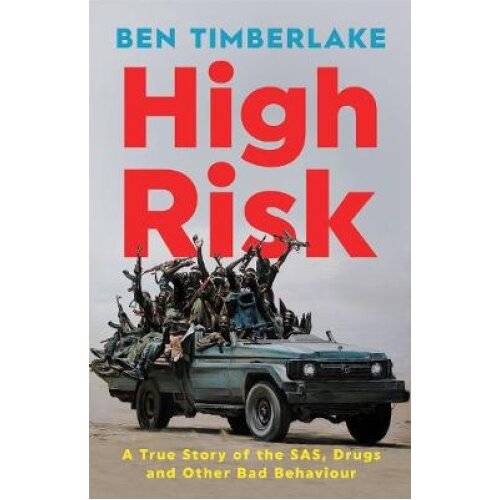 High Risk: A True Story of the SAS, Drugs and Other Bad Behaviour