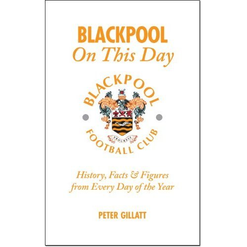 Blackpool FC On This Day: History, Facts and Figures from Every Day of the Year
