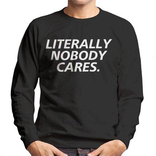 Literally Nobody Cares Men's Sweatshirt