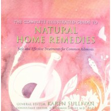 Natural Home Remedies: Safe and Effective Treatments for Common Ailments (The Complete Illustrated Guide to) - Used