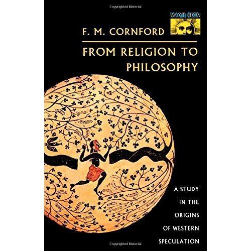From Religion to Philosophy: A Study in the Origins of Western Speculation (Mythos: The Princeton/Bollingen Series in World Mythology)