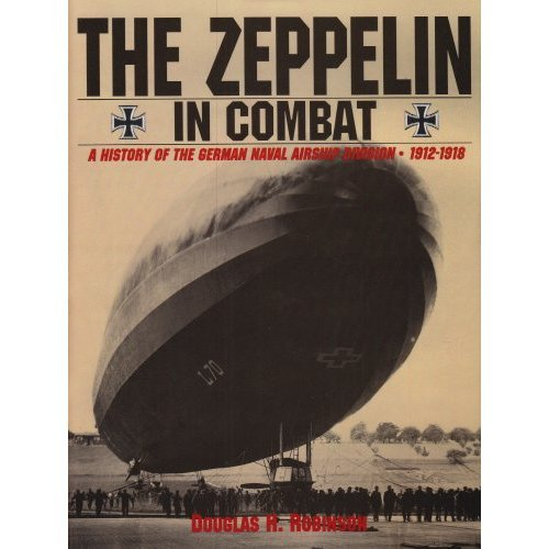 The Zeppelin in Combat: A History of the German Naval Airship Division: History of the German Naval Airship Division, 1912-18