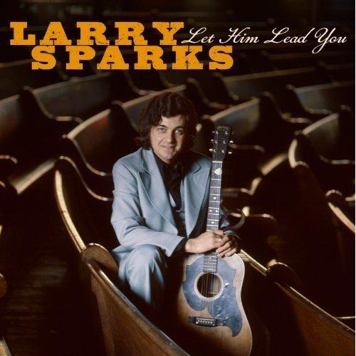 Sparks Larry - Let Him Lead You [CD]
