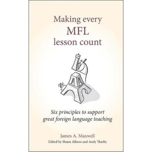 Making Every MFL Lesson Count: Six principles to support modern foreign language teaching