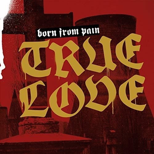 BORN FROM PAIN - TRUE LOVE [CD]