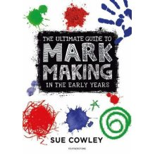 Ultimate Guide to Mark Making in the Early Years, The