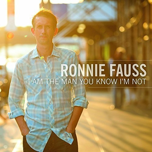 Ronnie Fauss - I Am the Man You Know Im Not [CD]