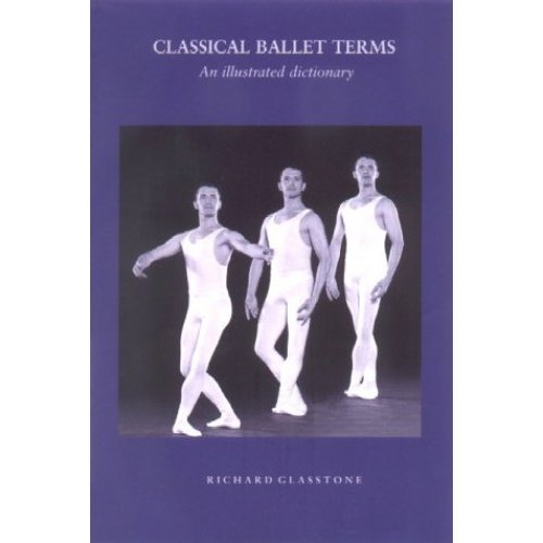Classical Ballet Terms, an illustrated dictionary.