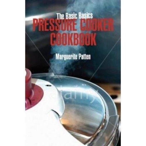 The Basic Basics Pressure Cooker Cookbook