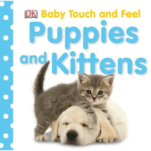 Puppies and Kittens (Baby Touch and Feel (DK Publishing))
