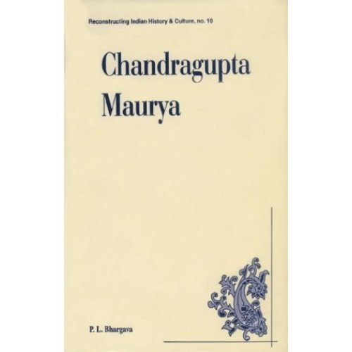 Chandragupta Maurya: A Gem of Indian History: 317BC-293BC - First Historical Emperor of India (Reconstructing Indian History and Culture)