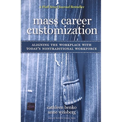 Mass Career Customization: Aligning the Workplace With Today's Nontraditional Workforce