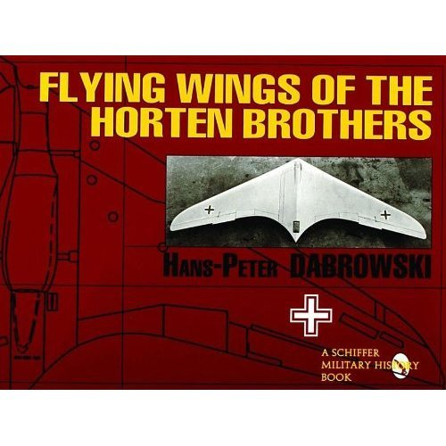 Flying Wings of the Horten Brothers (Schiffer Military/Aviation History)