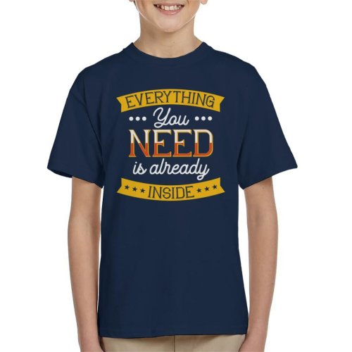 Everything You Need Is Already Inside Kid's T-Shirt