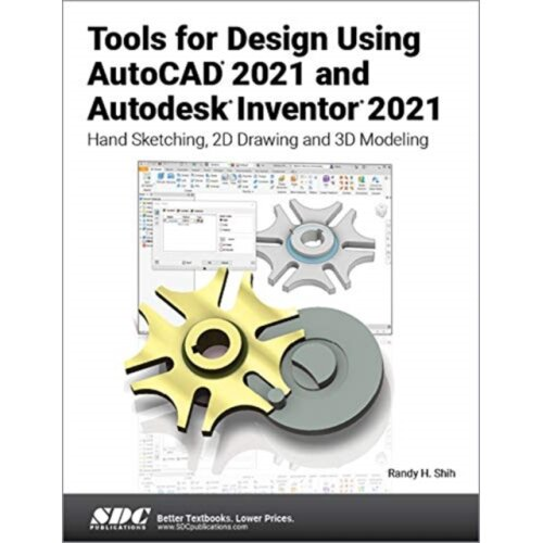 Tools for Design Using AutoCAD 2021 and Autodesk Inventor 2021 by Shih & Randy