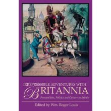 Irrepressible Adventures with Britannia: Personalities, Politics and Culture in Britain - Used