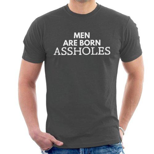 Anti Men Are Born Assholes Men's T-Shirt