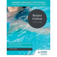 Modern Languages Study Guides: Bonjour tristesse: Literature Study Guide for AS/A-level French