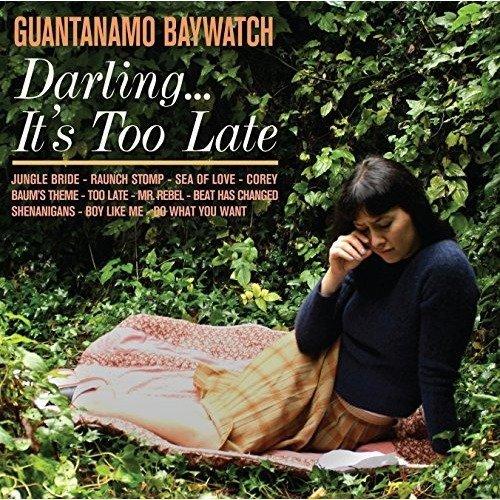 Guantanamo Baywatch - Darling  Its Too Late [CD]