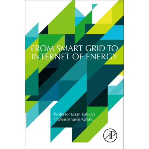 From Smart Grid to Internet of Energy by Kabalci & Ersan Professor & Electrical and Electronics Engi
